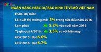 Ngân hàng HSBC dự báo kinh tế vĩ mô Việt Nam