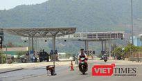 Thừa Thiên - Huế: Đặt trạm thu phí kiểu tận thu!