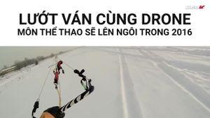 Lướt ván cùng Drone: môn thể thao sẽ lên ngôi trong 2016