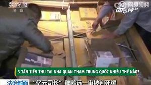 3 tấn tiền thu tại nhà quan tham Trung Quốc nhiều thế nào?