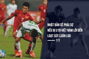 'Thua thế chứ thua nữa Việt Nam cũng chẳng bao giờ ngán Nhật Bản'