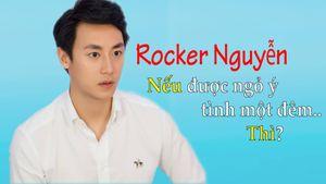 Clip: Rocker Nguyễn phản ứng ra sao nếu được ngỏ ý tình một đêm?