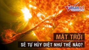Những điều khủng khiếp sẽ xảy ra khi mặt trời tự hủy diệt