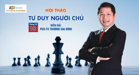 Chu tich FPT Truong Gia Binh truyen cam hung ve 'Tu duy nguoi chu' - Anh 1