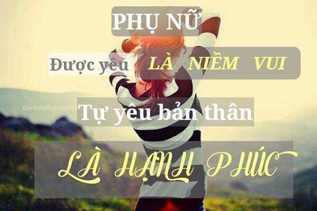 La phu nu, duoc yeu la niem vui, tu yeu ban than moi la hanh phuc - Anh 1